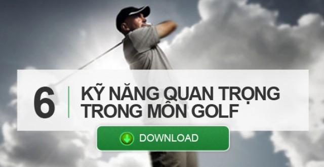 6 Kỹ năng quan trọng trong môn Golf